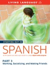 Starting Out in Spanish (MP3): Part 3Working, Socializing, and Making Friends